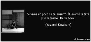 frase-sirveme-un-poco-de-te-susurro-el-levanto-la-taza-y-se-la-tendio-de-tu-boca-yasunari-kawabata-202487